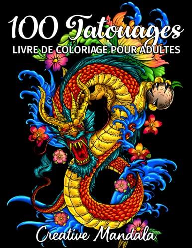 100 Tatouages - Livre de Coloriage pour Adultes: 100 pages à colorier avec de beaux tatouages (crânes, femmes, dragons, fleurs...). Livre de Coloriage Anti Stress pour Adultes