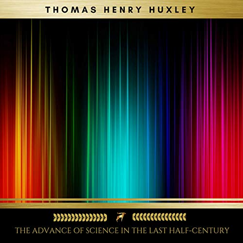 The Advance of Science in the Last Half-Century                   By:                                                                                                                                 Thomas Henry Huxley                               Narrated by:                                                                                                                                 Cynthia Womack                      Length: 2 hrs and 12 mins     1 rating     Overall 4.0