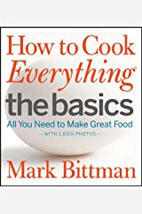 How to Cook Everything The Basics: All You Need to Make Great Food--With 1,000 Photos Kindle Edition