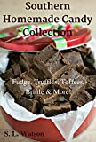 Southern Homemade Candy Collection: Fudge, Truffles, Toffees, Brittle & More! (Southern Cooking Recipes Book 14)