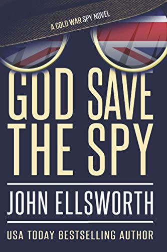 Compare Textbook Prices for God Save the Spy: A Cold War Novel Historical Fiction  ISBN 9798688089462 by Ellsworth, John