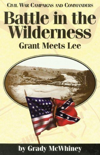 Battle in the Wilderness: Grant Meets Lee (Civil War Campaigns and Commanders Series)