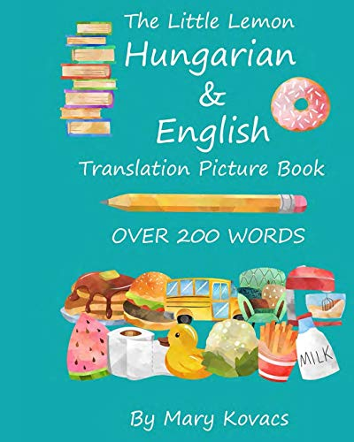 Compare Textbook Prices for The Little Lemon Hungarian & English Translation Picture Book: English and Hungarian Translation  ISBN 9798665578729 by Kovacs, Mary