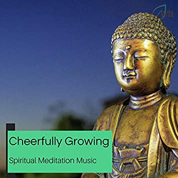 Cheerfully Growing - Spiritual Meditation Music