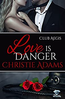 Love Is Danger (Club Aegis Book 3) by [Christie Adams]