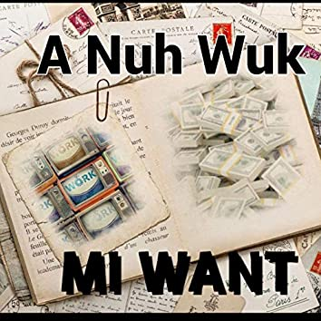 A Nuh Wuk Mi Want