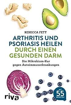 Arthritis und Psoriasis heilen durch einen gesunden Darm: Die Mikrobiom-Kur gegen Autoimmunerkrankungen (German Edition) by [Rebecca Fett]