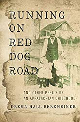 Running on Red Dog Road: And Other Perils of an Appalachian Childhood, Drema Hall Berkheimer