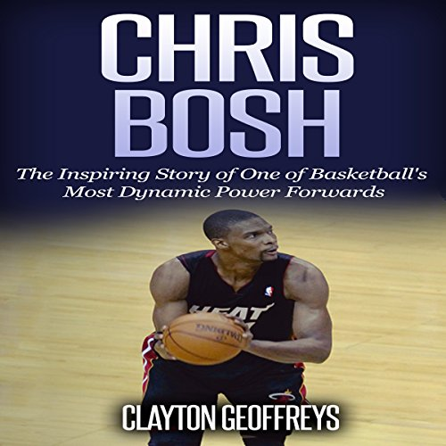 Chris Bosh: The Inspiring Story of One of Basketball's Most Dynamic Power Forwards audiobook cover art