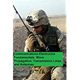 Communications-Electronics Fundamentals: Wave Propagation, Transmission Lines, and Antennas (English Edition)
