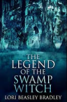 The Legend of the Swamp Witch: Premium Hardcover Edition