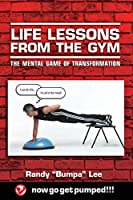 Life Lessons From the Gym: The Mental Game of Transformation
