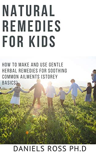 NATURAL REMEDIES FOR KIDS: Make-at-Home Remedies and Treatments for Your Child's Most Common Ailments * Easy-to-find ingredients* (English Edition)