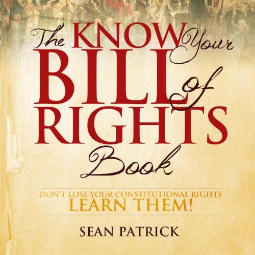 The Know Your Bill of Rights Book     Don't Lose Your Constitutional Rights - Learn Them!              By:                                                                                                                                 Sean Patrick                               Narrated by:                                                                                                                                 Jeff Justus                      Length: 2 hrs and 33 mins     Not rated yet     Overall 0.0