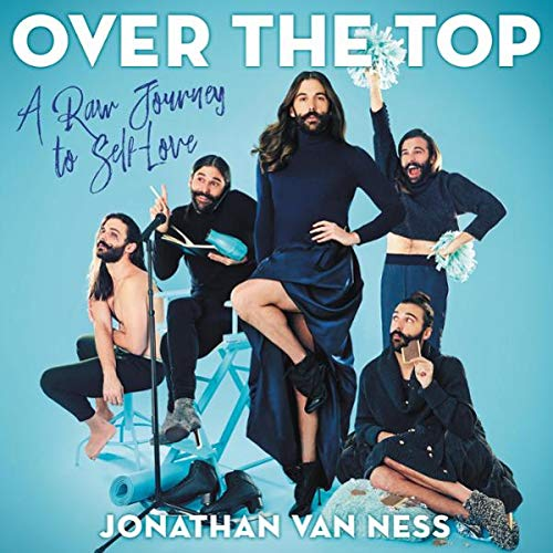 Over the Top     A Raw Jouney to Self-Love              By:                                                                                                                                 Jonathan Van Ness                           Length: 12 hrs     Not rated yet     Overall 0.0