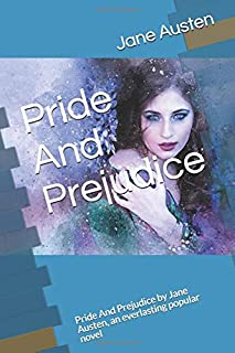 Pride And Prejudice: Pride And Prejudice by Jane Austen, an everlasting popular novel