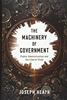 The Machinery of Government: Public Administration and the Liberal State
