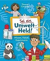 Sei ein Umwelt-Held! Mit Raetseln, Experimenten, Spielen und Basteleien die Umwelt verstehen und schuetzen lernen: Das Aktivbuch fuer Kinder ab 8 Jahren
