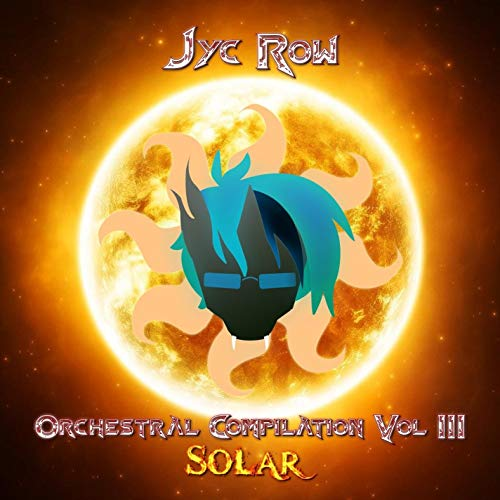 Jyc Row Orchestral Compilation Vol. 3 - Solar