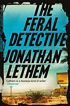 The Feral Detective: From the Bestselling author of Motherless Brooklyn by [Jonathan Lethem]
