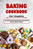 Baking cookbook for Teenagers: 100+ Delicious, Quick & Easy Recipes for young chefs to make Cake, Cookies, Cupcakes, and More. (English Edition)