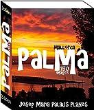 Mallorca: Palma (150 images) (French Edition)