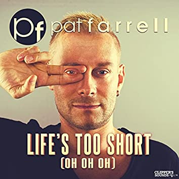 Life's Too Short (Oh Oh Oh) [feat. John Anselm, Big Daddi]