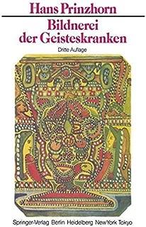 Bildnerei der Geisteskranken: Ein Beitrag zur Psychologie und Psychopathologie der Gestaltung (German Edition) by H. Prinzhorn (2012-07-31)