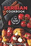 Serbian Cookbook: Get Your Taste Of Serbia With 60 Easy and Delicious Recipes From Serbian Cuisine