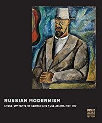 Russian Modernism: Cross Currents of German and Russian Art, 1907-1917