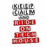 Keep Calm & Ride on Tech House