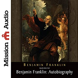 Benjamin Franklin: Autobiography                   Written by:                                                                                                                                 Benjamin Franklin                               Narrated by:                                                                                                                                 Robin Field                      Length: 8 hrs and 16 mins     Not rated yet     Overall 0.0