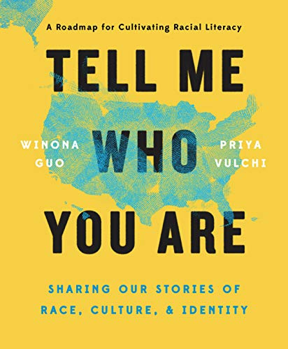 Compare Textbook Prices for Tell Me Who You Are: Sharing Our Stories of Race, Culture, & Identity Illustrated Edition ISBN 9780525541127 by Guo, Winona,Vulchi, Priya