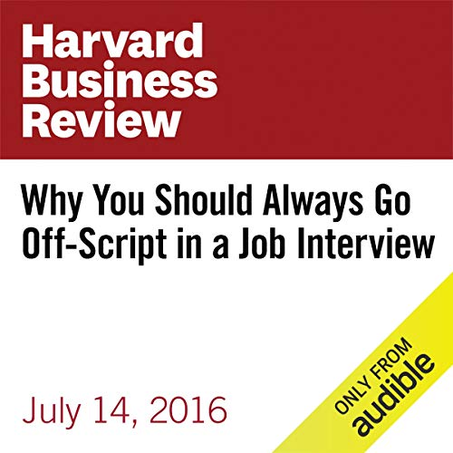 Why You Should Always Go Off-Script in a Job Interview audiobook cover art