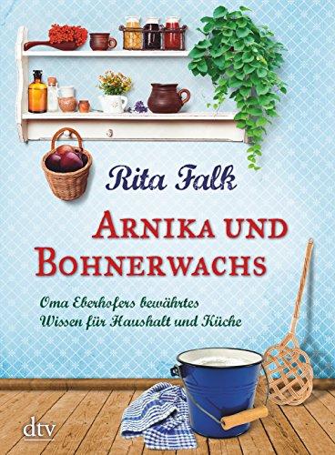 Arnika und Bohnerwachs: Oma Eberhofers bewährtes Wissen für Haushalt und Küche