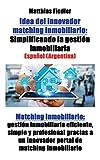 Idea del innovador matching inmobiliario: Simplificando la gestión inmobiliaria: Matching inmobiliario: gestión inmobiliaria eficiente, simple y ... un innovador portal de matching inmobiliario
