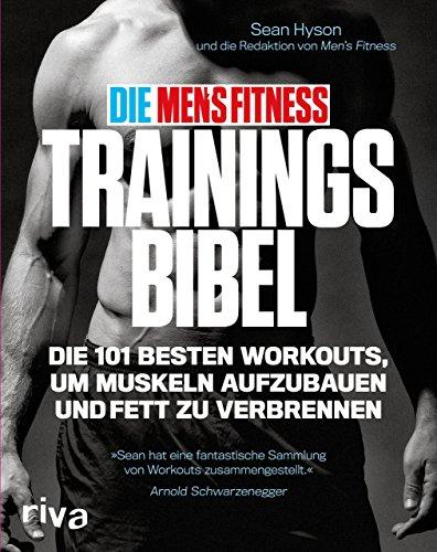 Die Men's Fitness Trainingsbibel: Die 101 besten Workouts, um Muskeln aufzubauen und Fett zu verbrennen