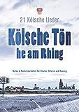 Kölsche Tön he am Rhing - 21 Kölsche Lieder: Noten und Texte bearbeitet für Klavier, Gitarre und Gesang