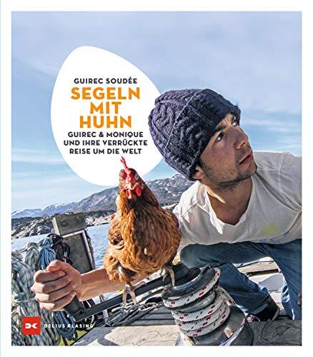 Segeln mit Huhn: Guirec und Monique und ihre verrückte Reise um die Welt