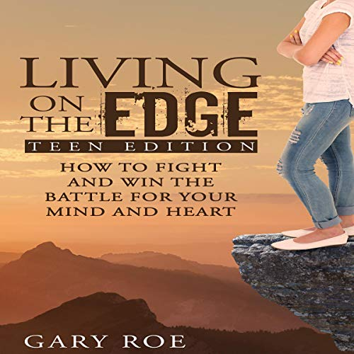 『Living on the Edge: How to Fight and Win the Battle for Your Mind and Heart (Teen Edition)』のカバーアート