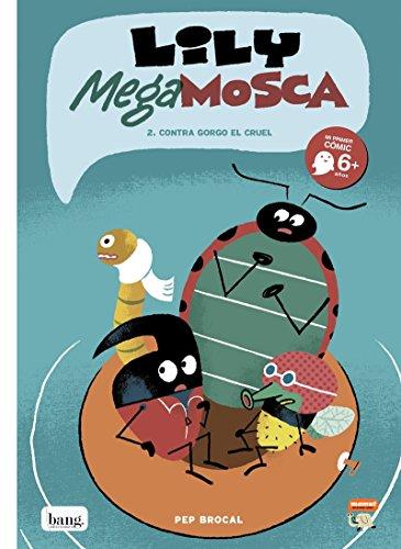 Lily Mega Mosca - Volumen 2: Contra Gorgo el cruel (MAMUT 6+)