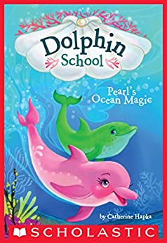 Pearl's Ocean Magic (Dolphin School #1) by [Catherine Hapka, Hollie Hibbert]