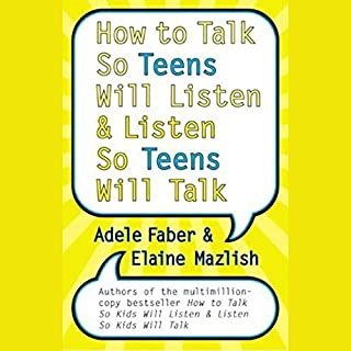 How to Talk So Teens Will Listen and Listen So Teens Will Talk                   By:                                                                                                                                 Adele Faber,                                                                                        Elaine Mazlish                               Narrated by:                                                                                                                                 Adele Faber,                                                                                        Elaine Mazlish                      Length: 3 hrs and 18 mins     427 ratings     Overall 4.1