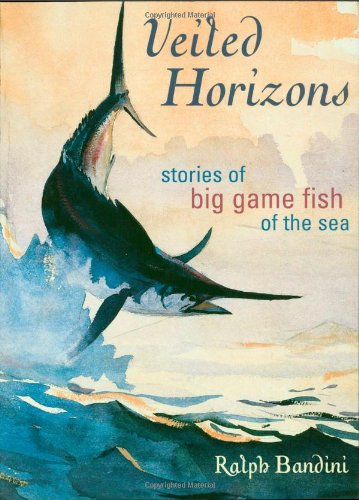 Veiled Horizons: Stories of Big Game Fish of the Sea (Blue Water Classics)