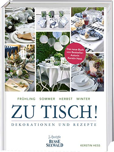 Zu Tisch!: Dekorationen und Rezepte