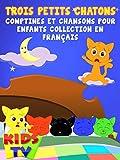 Trois Petits Chatons Comptines et Chansons Pour Enfants Collection en Français