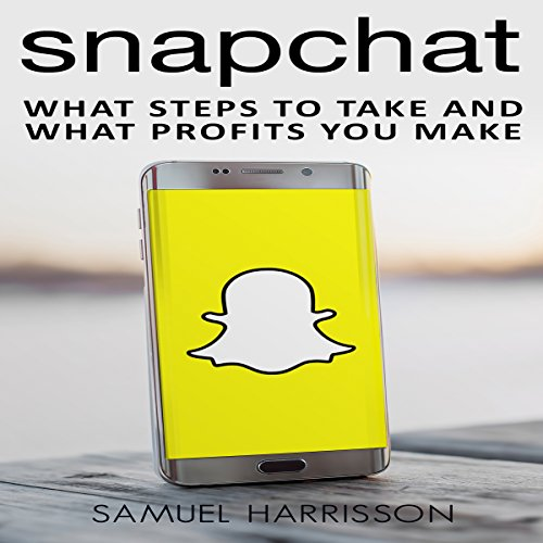 Snapchat: What Steps to Take and What Profits You Make cover art