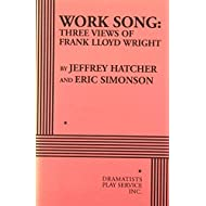Work Song: Three Views of Frank Lloyd Wright - Acting Edition
