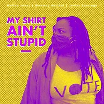 My Shirt Ain't Stupid