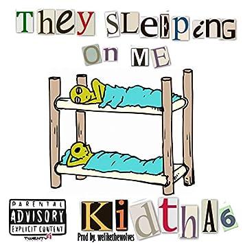 They Sleeping on Me